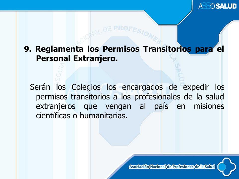 9. Reglamenta los Permisos Transitorios para el Personal Extranjero. Serán los Colegios los encargados de expedir los permisos transitorios a los prof