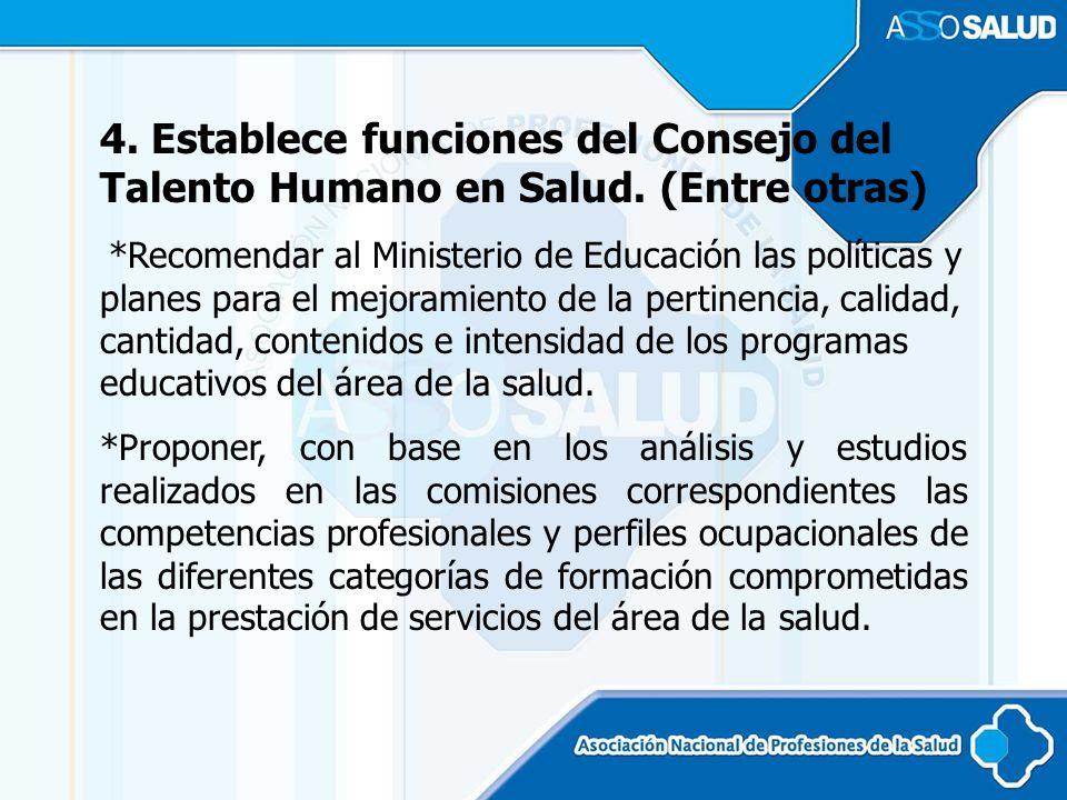 4. Establece funciones del Consejo del Talento Humano en Salud. (Entre otras) *Recomendar al Ministerio de Educación las políticas y planes para el me