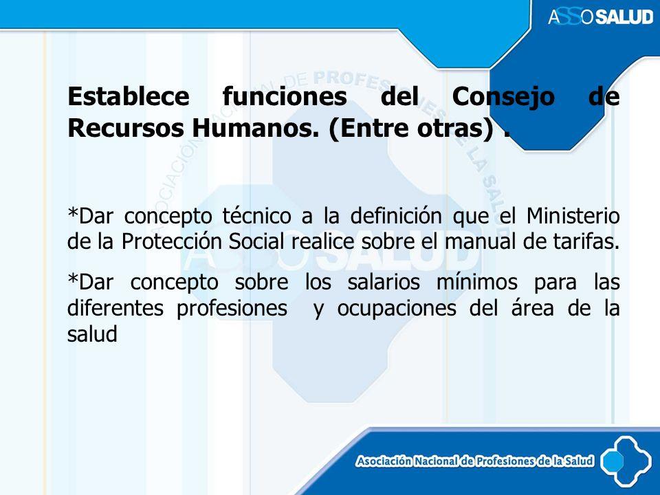 Establece funciones del Consejo de Recursos Humanos. (Entre otras). *Dar concepto técnico a la definición que el Ministerio de la Protección Social re