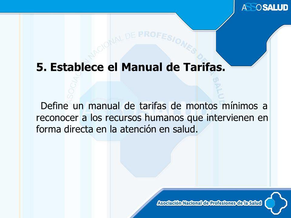 5. Establece el Manual de Tarifas. Define un manual de tarifas de montos mínimos a reconocer a los recursos humanos que intervienen en forma directa e