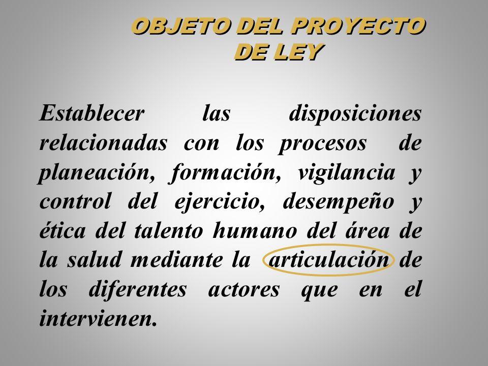 OBJETO DEL PROYECTO DE LEY Establecer las disposiciones relacionadas con los procesos de planeación, formación, vigilancia y control del ejercicio, de