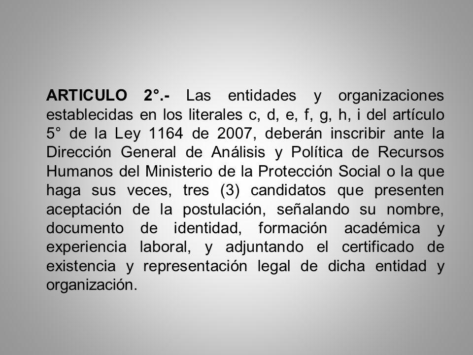 ARTICULO 2°.- Las entidades y organizaciones establecidas en los literales c, d, e, f, g, h, i del artículo 5° de la Ley 1164 de 2007, deberán inscrib