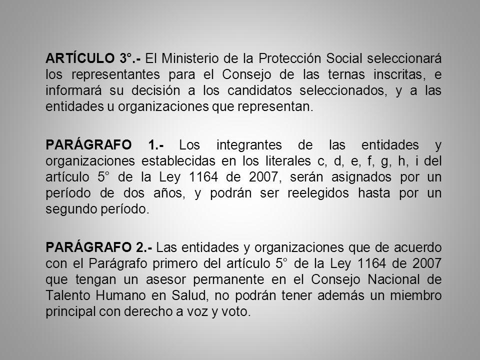 ARTÍCULO 3°.- El Ministerio de la Protección Social seleccionará los representantes para el Consejo de las ternas inscritas, e informará su decisión a