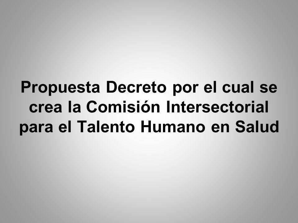 Propuesta Decreto por el cual se crea la Comisión Intersectorial para el Talento Humano en Salud
