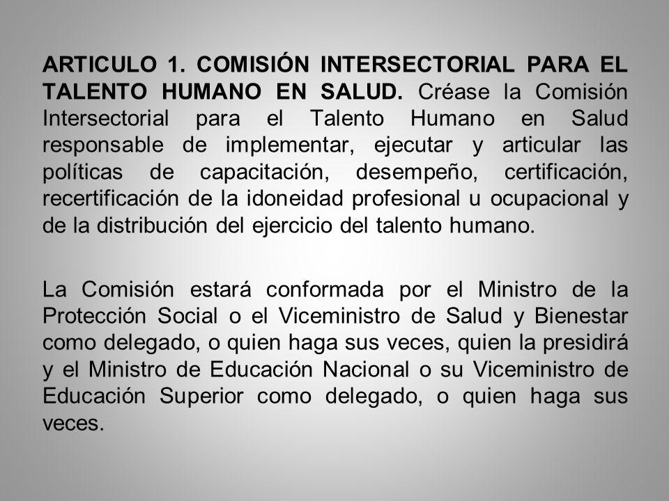 ARTICULO 1. COMISIÓN INTERSECTORIAL PARA EL TALENTO HUMANO EN SALUD. Créase la Comisión Intersectorial para el Talento Humano en Salud responsable de