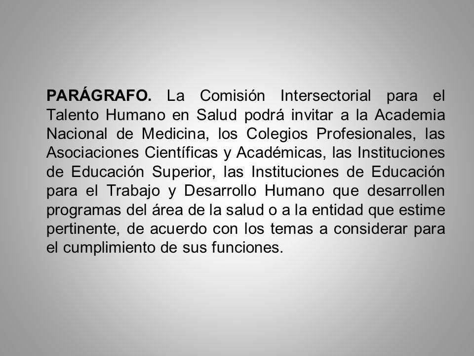 PARÁGRAFO. La Comisión Intersectorial para el Talento Humano en Salud podrá invitar a la Academia Nacional de Medicina, los Colegios Profesionales, la