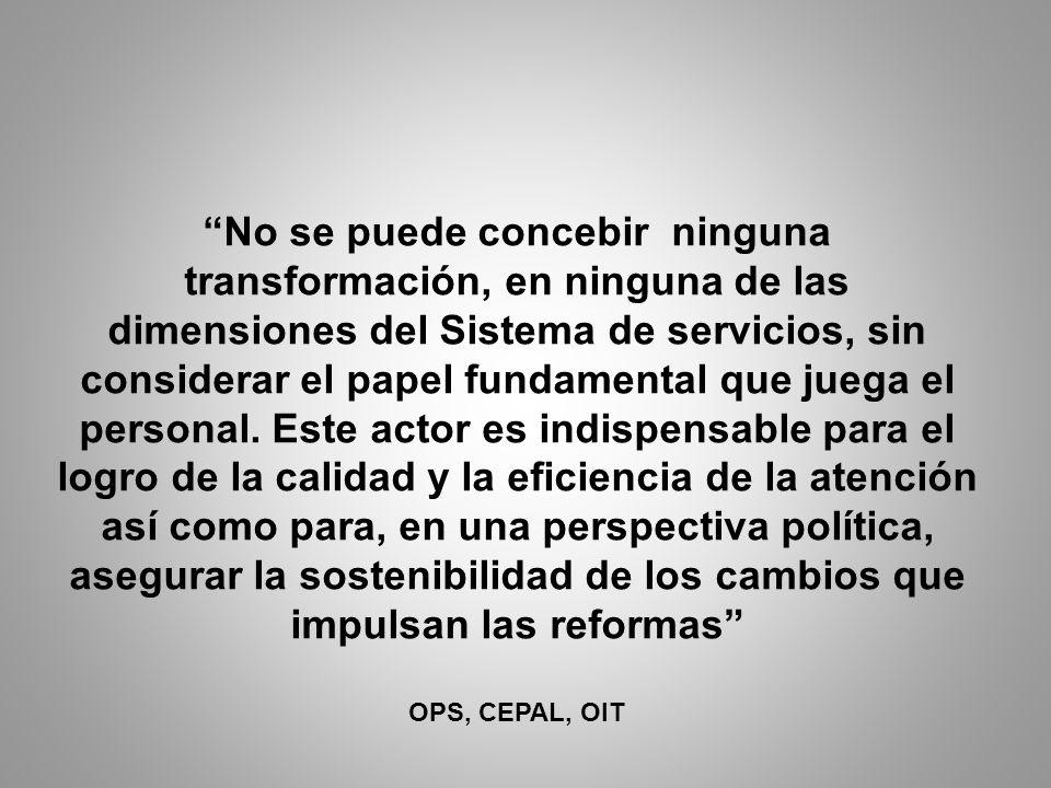 No se puede concebir ninguna transformación, en ninguna de las dimensiones del Sistema de servicios, sin considerar el papel fundamental que juega el