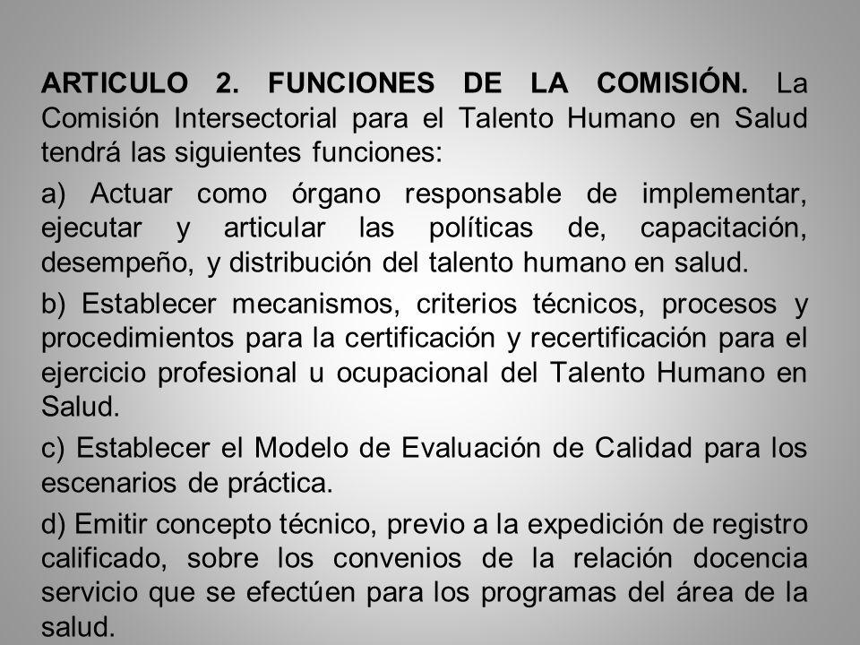 ARTICULO 2. FUNCIONES DE LA COMISIÓN. La Comisión Intersectorial para el Talento Humano en Salud tendrá las siguientes funciones: a) Actuar como órgan
