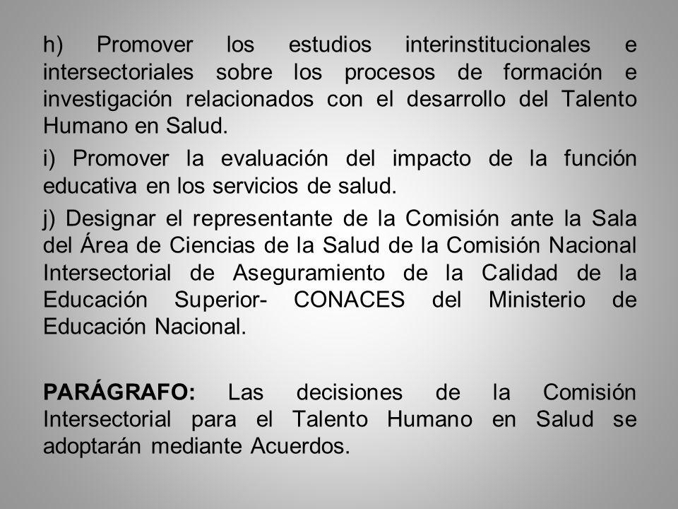 h) Promover los estudios interinstitucionales e intersectoriales sobre los procesos de formación e investigación relacionados con el desarrollo del Ta
