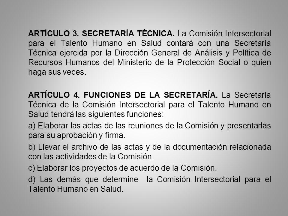 ARTÍCULO 3. SECRETARÍA TÉCNICA. La Comisión Intersectorial para el Talento Humano en Salud contará con una Secretaría Técnica ejercida por la Direcció