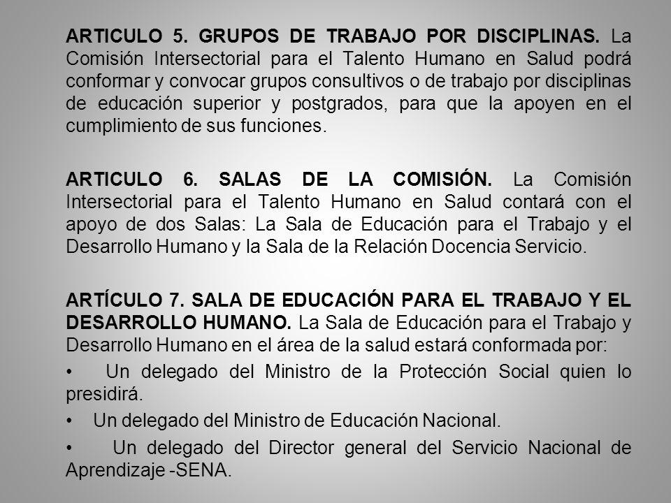 ARTICULO 5. GRUPOS DE TRABAJO POR DISCIPLINAS. La Comisión Intersectorial para el Talento Humano en Salud podrá conformar y convocar grupos consultivo