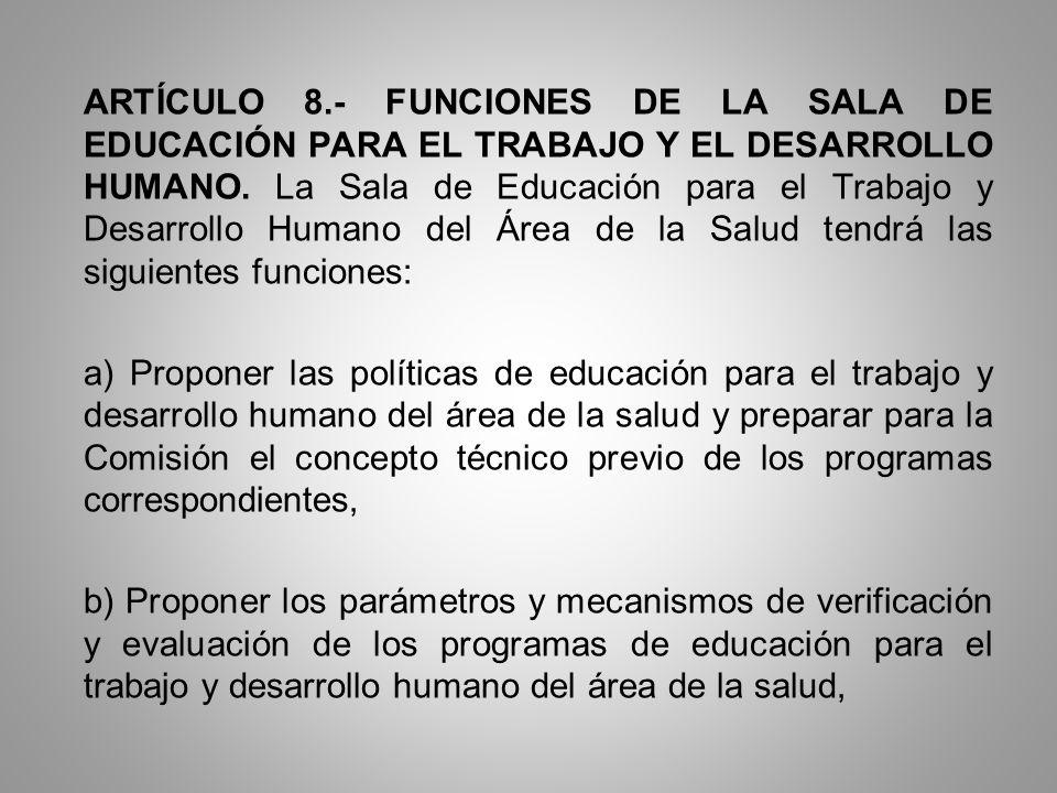 ARTÍCULO 8.- FUNCIONES DE LA SALA DE EDUCACIÓN PARA EL TRABAJO Y EL DESARROLLO HUMANO. La Sala de Educación para el Trabajo y Desarrollo Humano del Ár