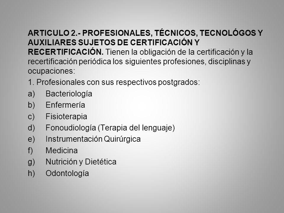 ARTICULO 2.- PROFESIONALES, TÉCNICOS, TECNOLÓGOS Y AUXILIARES SUJETOS DE CERTIFICACIÓN Y RECERTIFICACIÓN. Tienen la obligación de la certificación y l