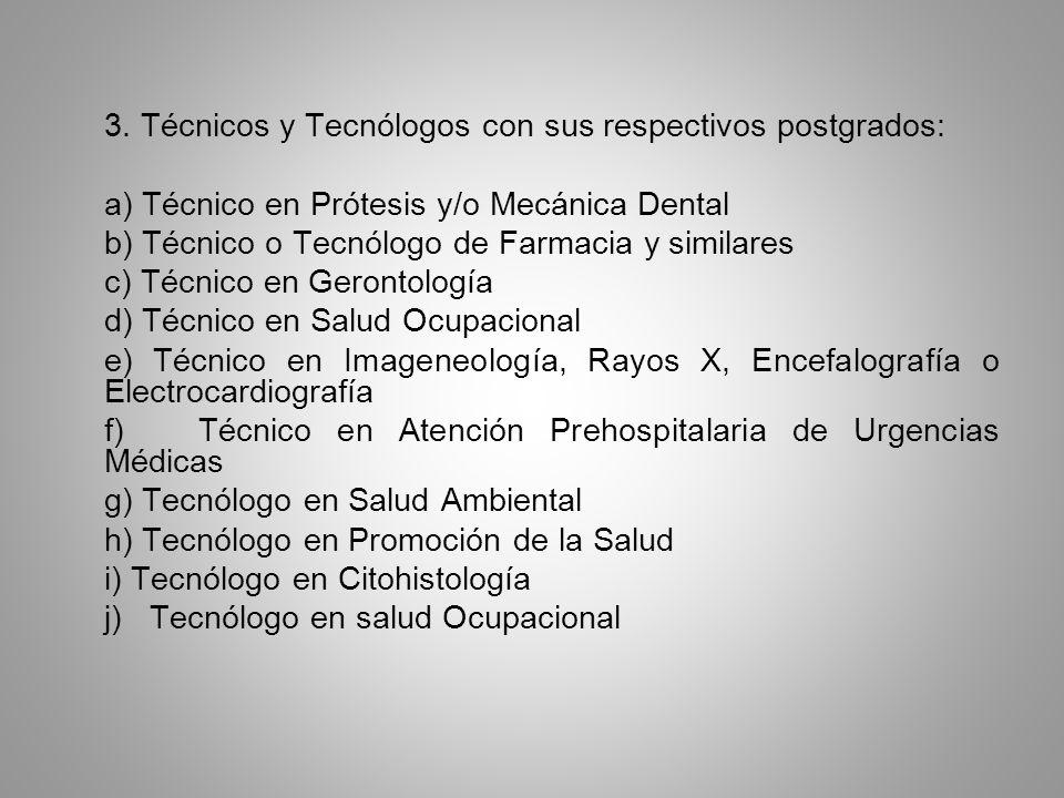 3. Técnicos y Tecnólogos con sus respectivos postgrados: a) Técnico en Prótesis y/o Mecánica Dental b) Técnico o Tecnólogo de Farmacia y similares c)