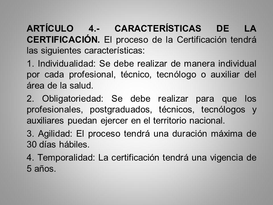 ARTÍCULO 4.- CARACTERÍSTICAS DE LA CERTIFICACIÓN. El proceso de la Certificación tendrá las siguientes características: 1. Individualidad: Se debe rea