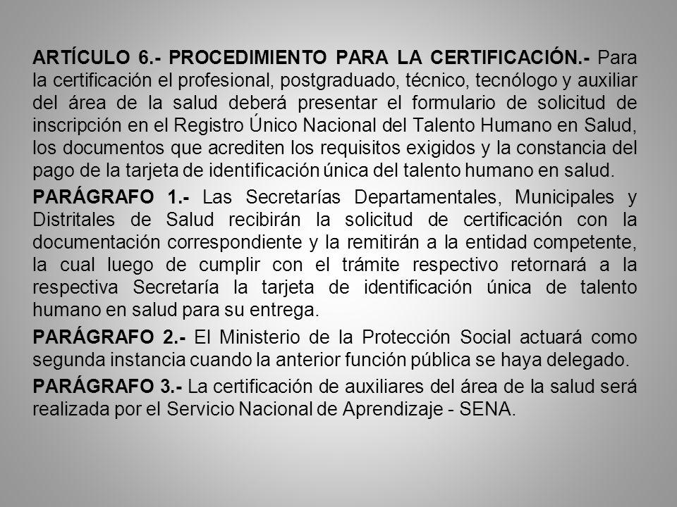 ARTÍCULO 6.- PROCEDIMIENTO PARA LA CERTIFICACIÓN.- Para la certificación el profesional, postgraduado, técnico, tecnólogo y auxiliar del área de la sa