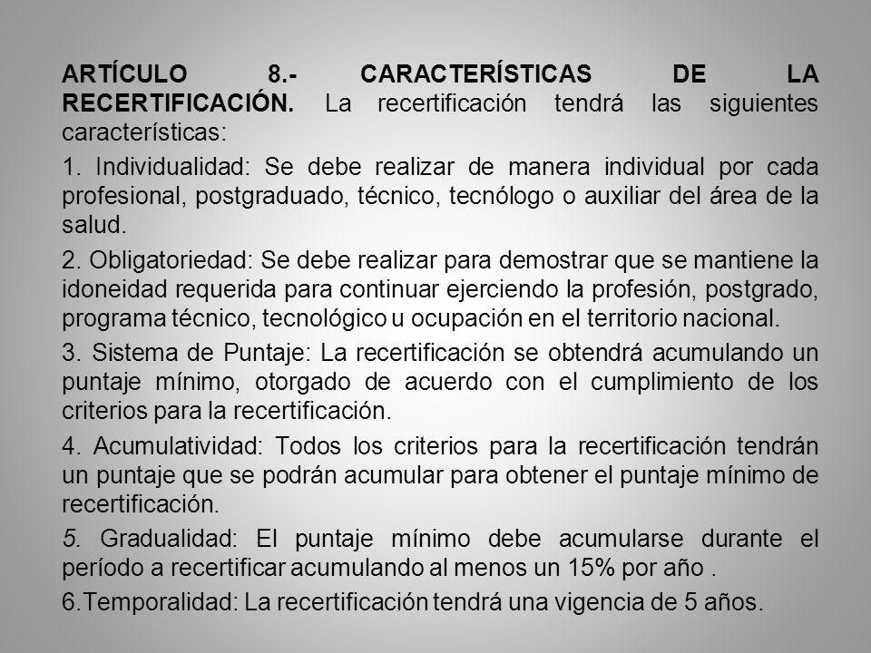 ARTÍCULO 8.- CARACTERÍSTICAS DE LA RECERTIFICACIÓN. La recertificación tendrá las siguientes características: 1. Individualidad: Se debe realizar de m