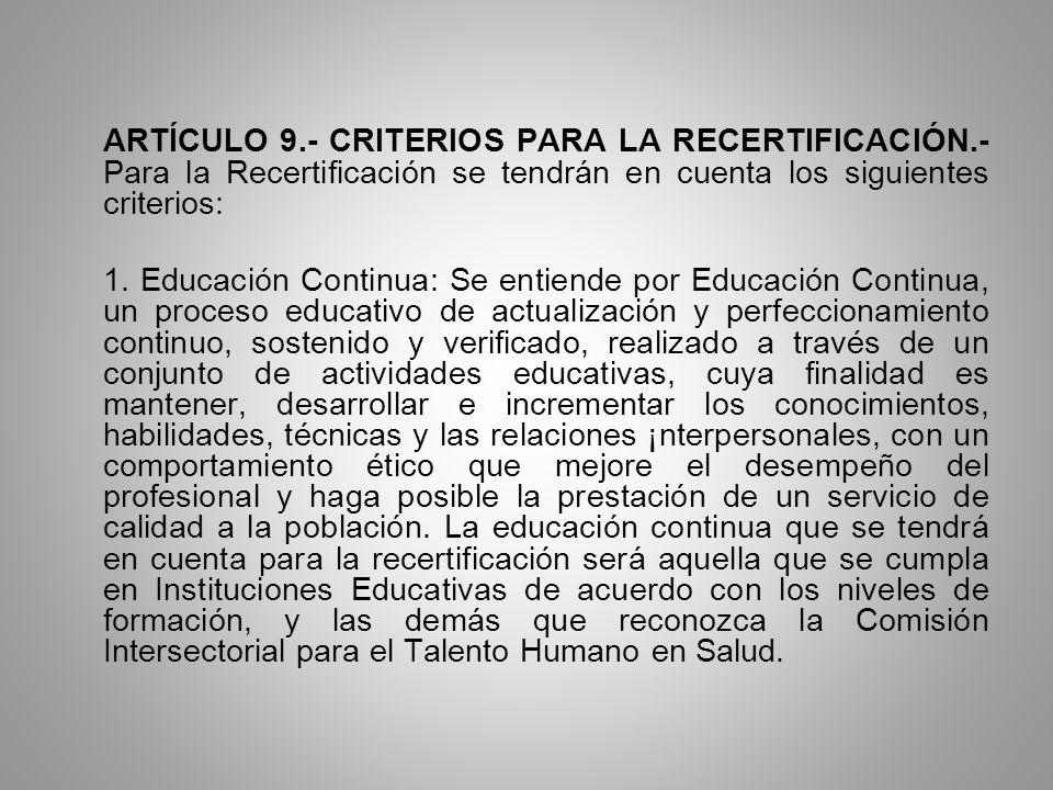 ARTÍCULO 9.- CRITERIOS PARA LA RECERTIFICACIÓN.- Para la Recertificación se tendrán en cuenta los siguientes criterios: 1. Educación Continua: Se enti