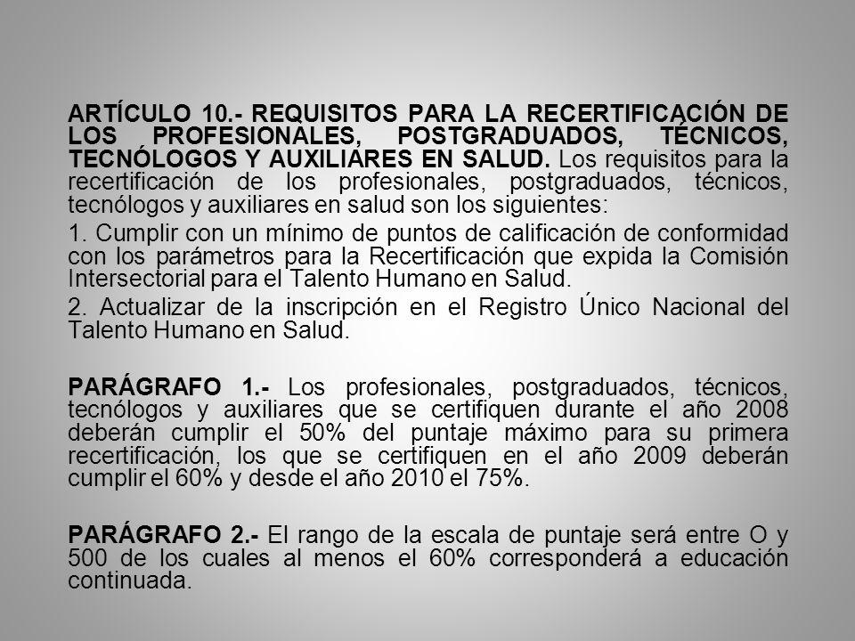 ARTÍCULO 10.- REQUISITOS PARA LA RECERTIFICACIÓN DE LOS PROFESIONALES, POSTGRADUADOS, TÉCNICOS, TECNÓLOGOS Y AUXILIARES EN SALUD. Los requisitos para
