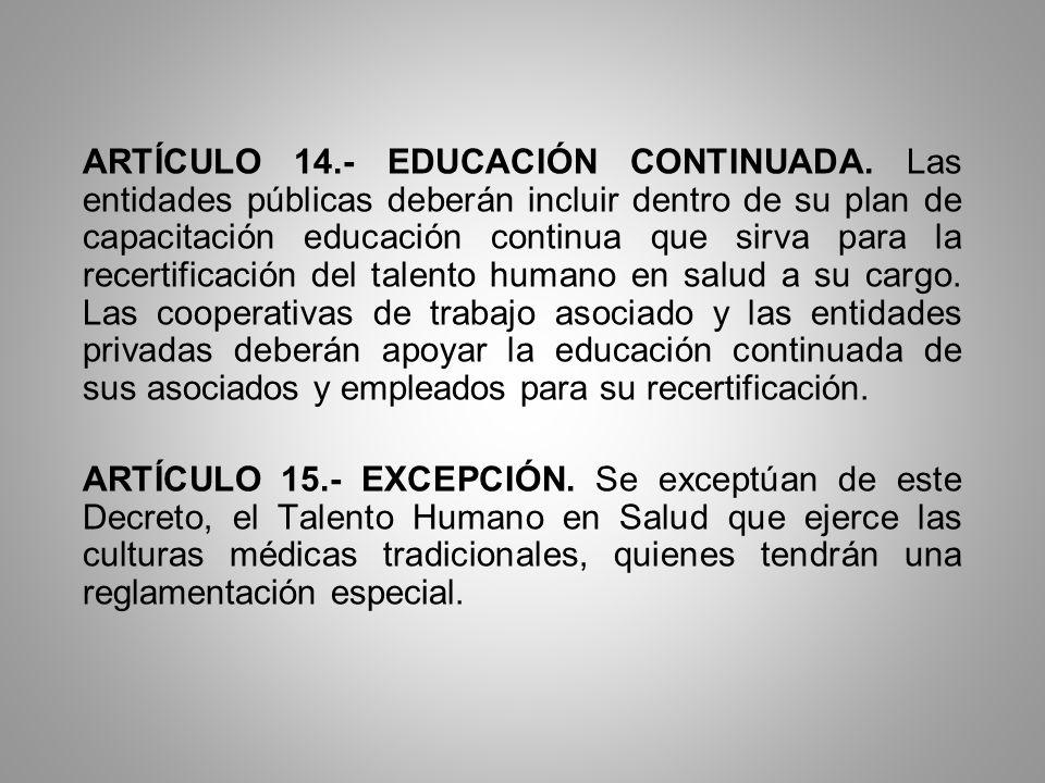 ARTÍCULO 14.- EDUCACIÓN CONTINUADA. Las entidades públicas deberán incluir dentro de su plan de capacitación educación continua que sirva para la rece
