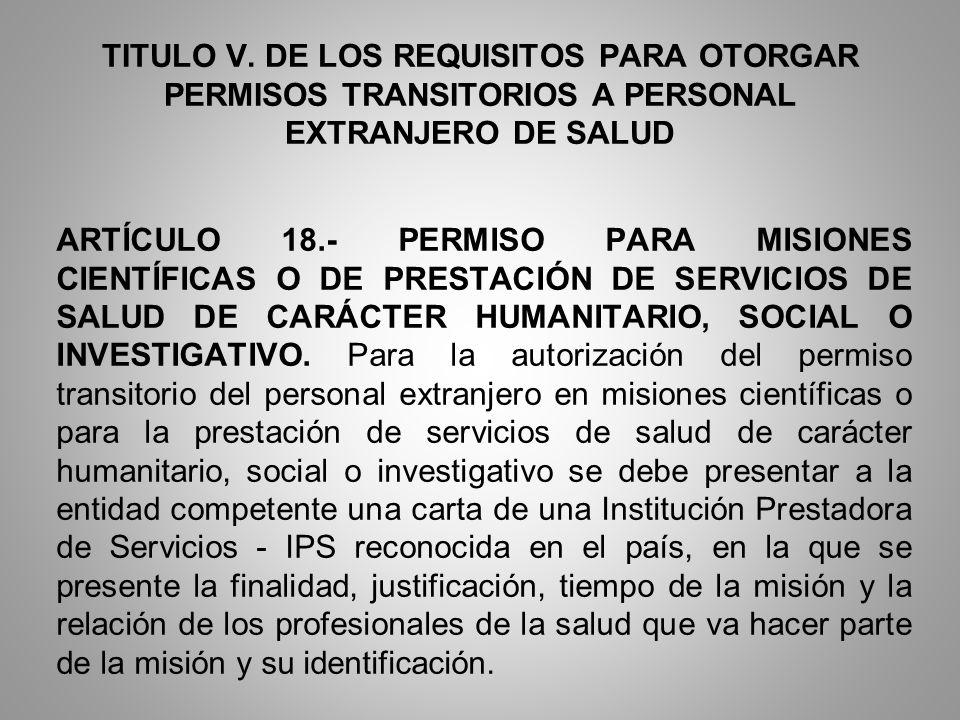 TITULO V. DE LOS REQUISITOS PARA OTORGAR PERMISOS TRANSITORIOS A PERSONAL EXTRANJERO DE SALUD ARTÍCULO 18.- PERMISO PARA MISIONES CIENTÍFICAS O DE PRE