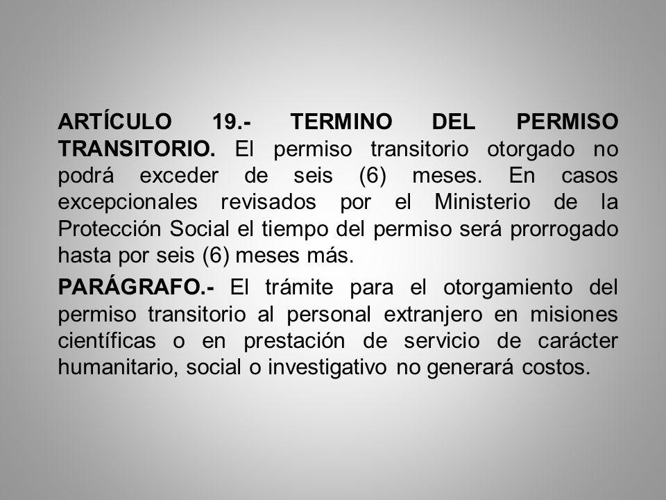 ARTÍCULO 19.- TERMINO DEL PERMISO TRANSITORIO. El permiso transitorio otorgado no podrá exceder de seis (6) meses. En casos excepcionales revisados po