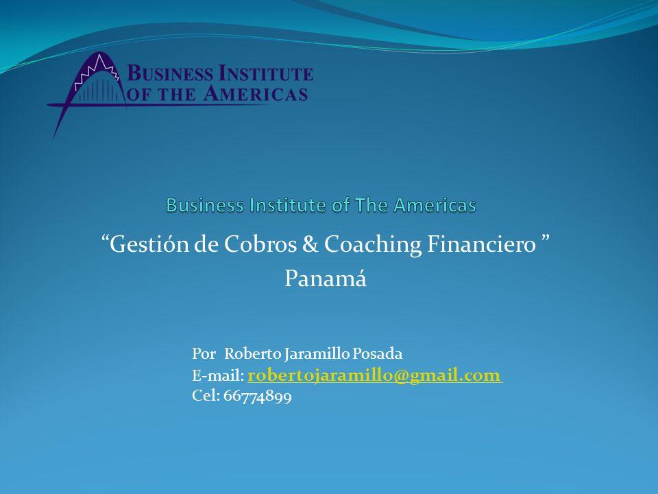 Gestión de Cobros & Coaching Financiero Panamá Por Roberto Jaramillo Posada E-mail: robertojaramillo@gmail.com robertojaramillo@gmail.com Cel: 6677489