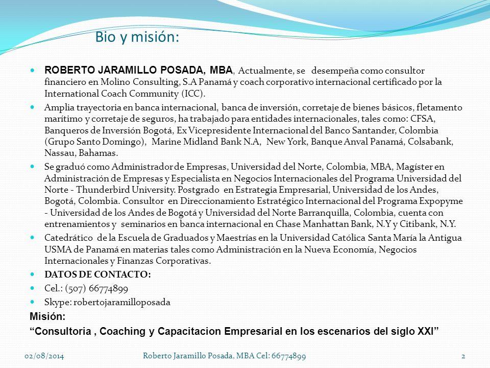 Bio y misión: ROBERTO JARAMILLO POSADA, MBA, Actualmente, se desempeña como consultor financiero en Molino Consulting, S.A Panamá y coach corporativo