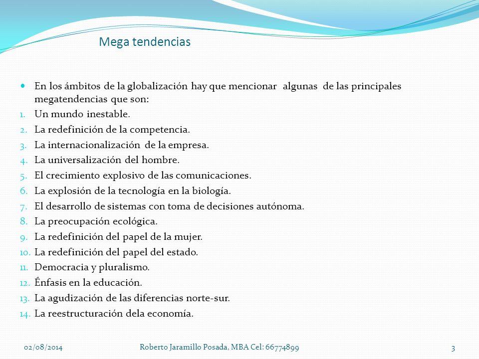 Mega tendencias En los ámbitos de la globalización hay que mencionar algunas de las principales megatendencias que son: 1. Un mundo inestable. 2. La r