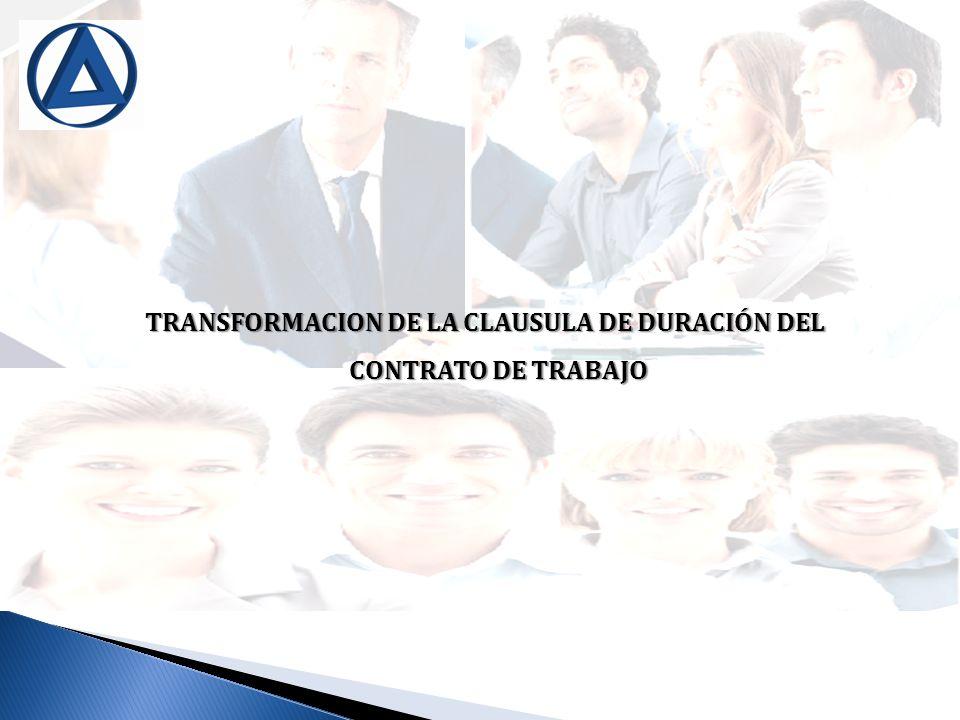 TRANSFORMACION DE LA CLAUSULA DE DURACIÓN DEL CONTRATO DE TRABAJO