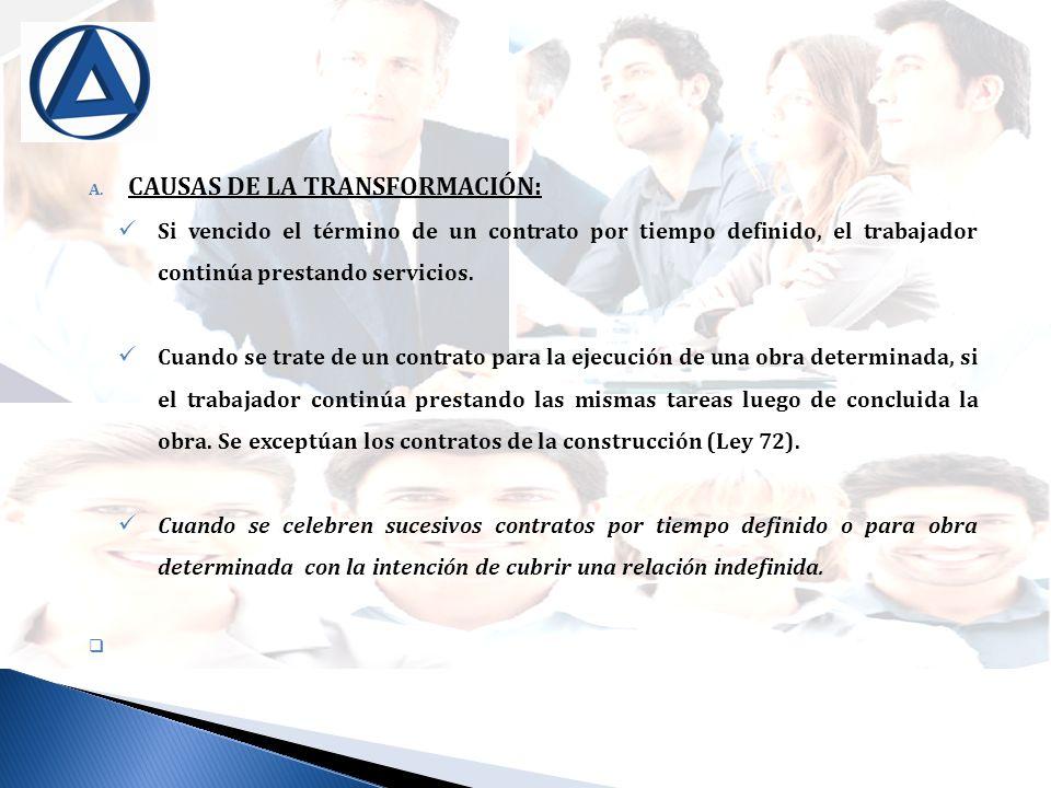 A. CAUSAS DE LA TRANSFORMACIÓN: Si vencido el término de un contrato por tiempo definido, el trabajador continúa prestando servicios. Cuando se trate
