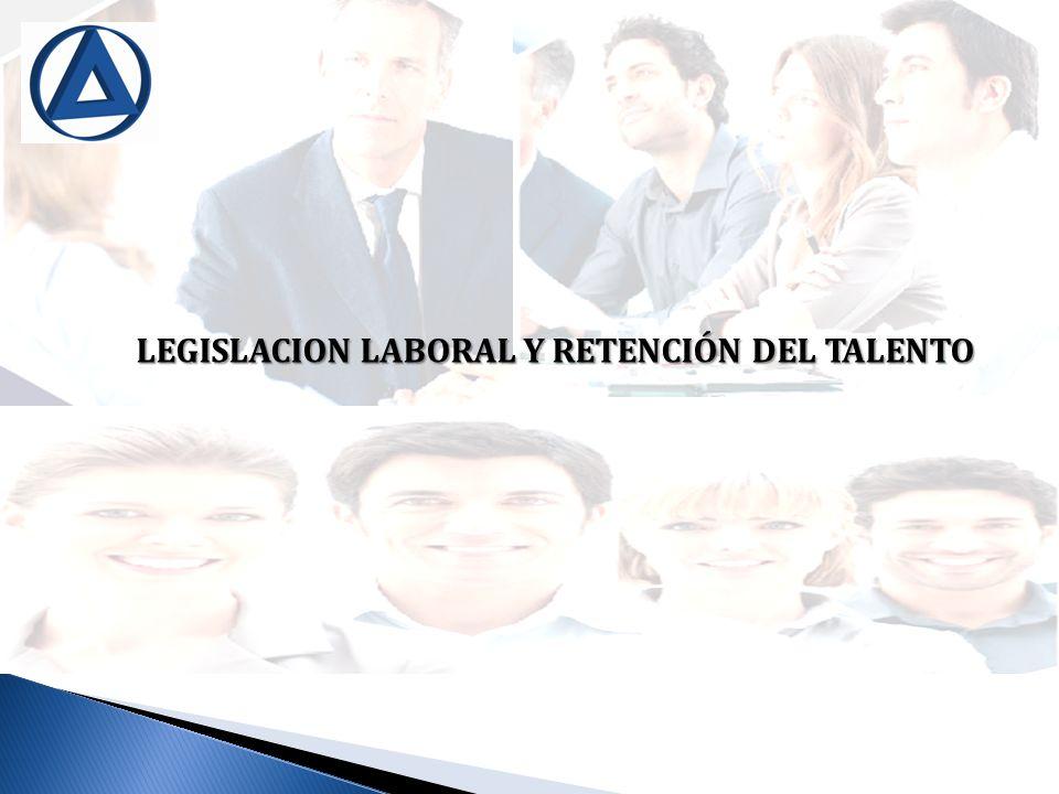 LEGISLACION LABORAL Y RETENCIÓN DEL TALENTO