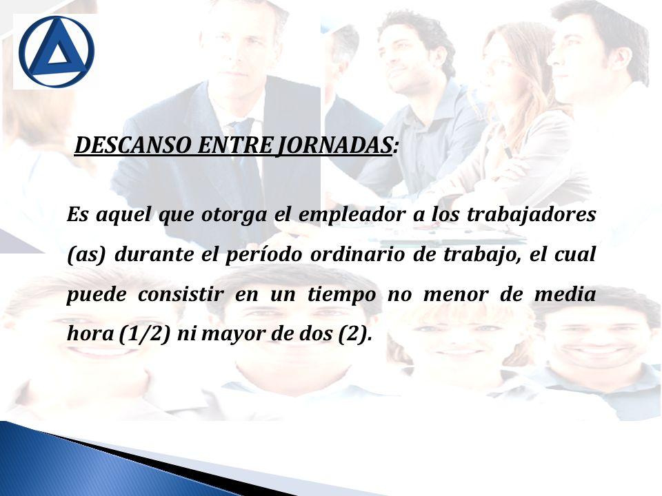 DESCANSO ENTRE JORNADAS: Es aquel que otorga el empleador a los trabajadores (as) durante el período ordinario de trabajo, el cual puede consistir en