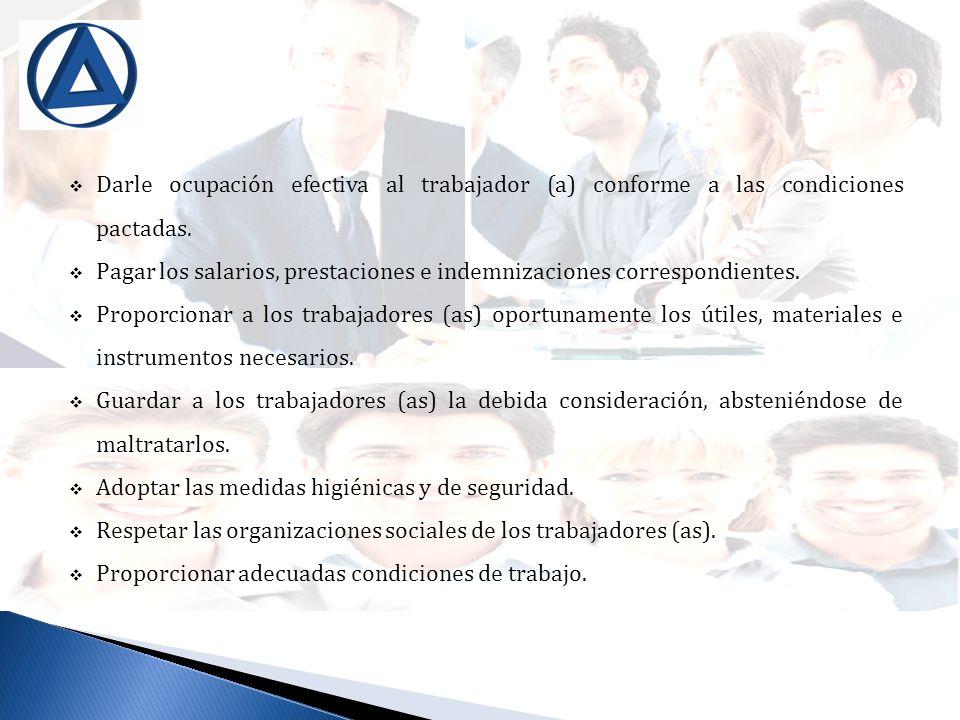 Darle ocupación efectiva al trabajador (a) conforme a las condiciones pactadas. Pagar los salarios, prestaciones e indemnizaciones correspondientes. P
