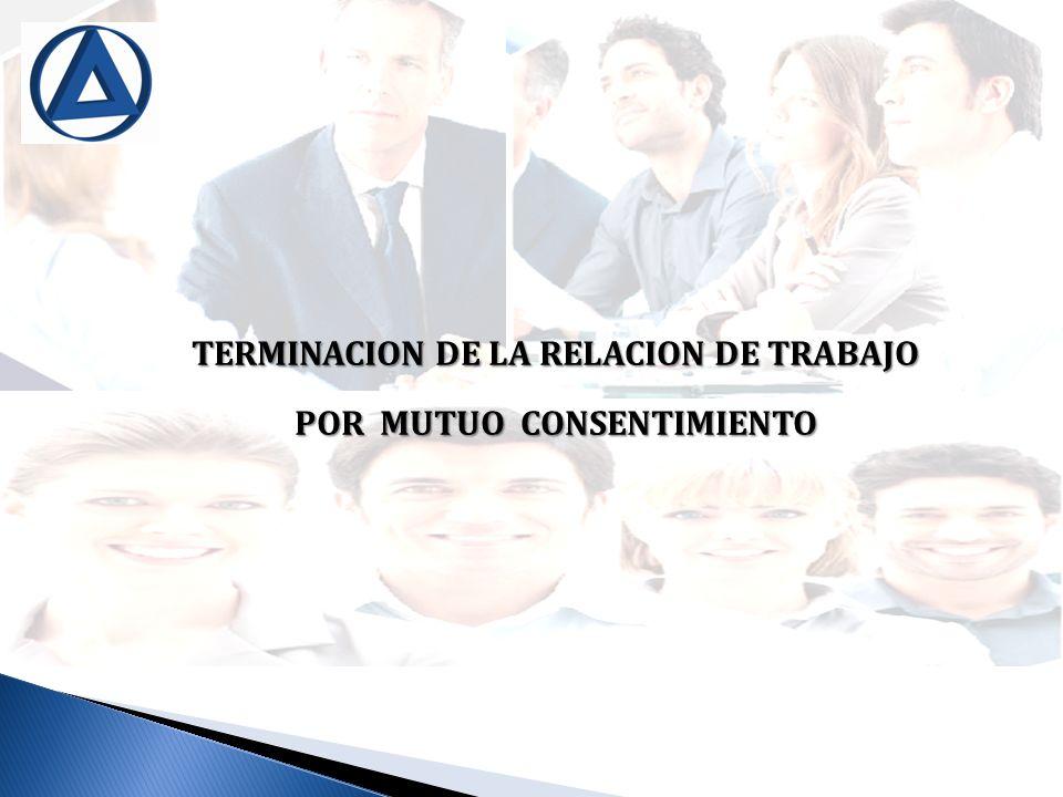 TERMINACION DE LA RELACION DE TRABAJO POR MUTUO CONSENTIMIENTO