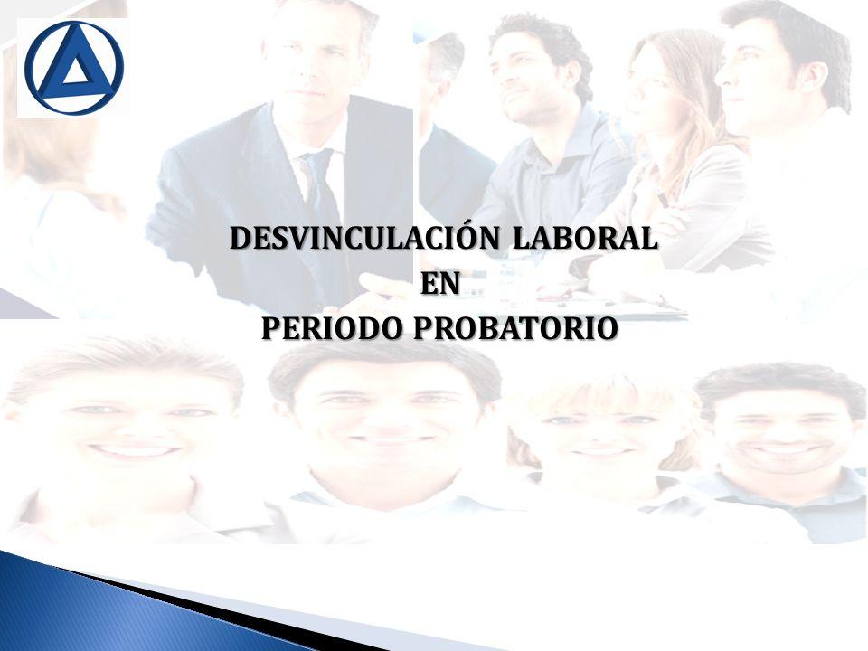 DESVINCULACIÓN LABORAL DESVINCULACIÓN LABORALEN PERIODO PROBATORIO