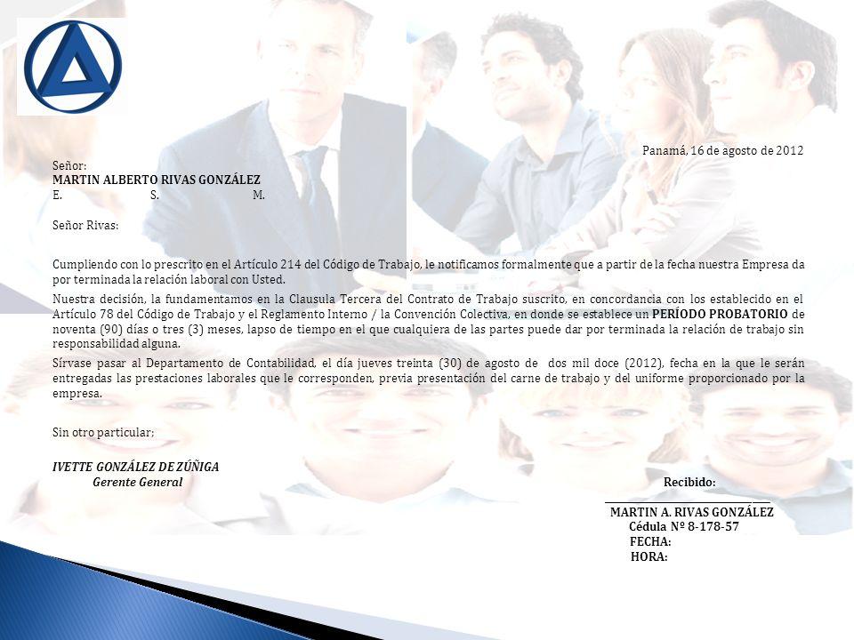 Panamá, 16 de agosto de 2012 Señor: MARTIN ALBERTO RIVAS GONZÁLEZ E. S. M. Señor Rivas: Cumpliendo con lo prescrito en el Artículo 214 del Código de T