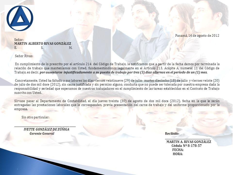 Panamá, 16 de agosto de 2012 Señor: MARTIN ALBERTO RIVAS GONZÁLEZ E. S. M. Señor Rivas: En cumplimiento de lo prescrito por el artículo 214 del Código