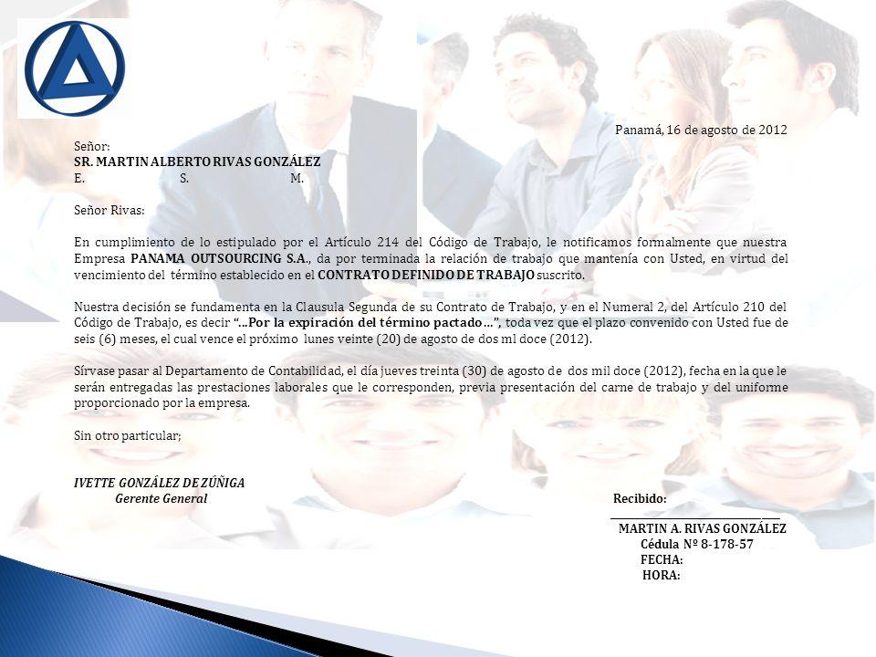 Panamá, 16 de agosto de 2012 Señor: SR. MARTIN ALBERTO RIVAS GONZÁLEZ E. S. M. Señor Rivas: En cumplimiento de lo estipulado por el Artículo 214 del C
