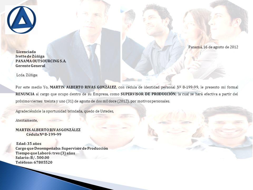 Panamá, 16 de agosto de 2012 Licenciada Ivette de Zúñiga PANAMA OUTSOURCING S.A. Gerente General Lcda. Zúñiga: Por este medio Yo, MARTIN ALBERTO RIVAS