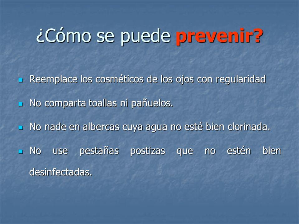 ¿Cómo se puede prevenir? Reemplace los cosméticos de los ojos con regularidad Reemplace los cosméticos de los ojos con regularidad No comparta toallas