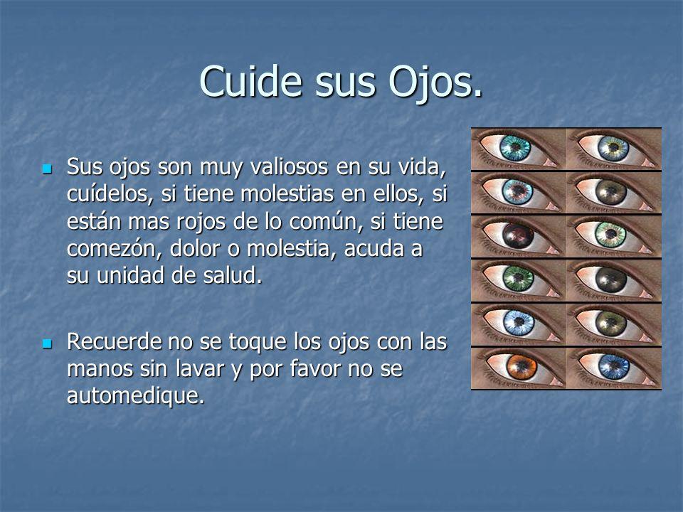 Cuide sus Ojos. Sus ojos son muy valiosos en su vida, cuídelos, si tiene molestias en ellos, si están mas rojos de lo común, si tiene comezón, dolor o
