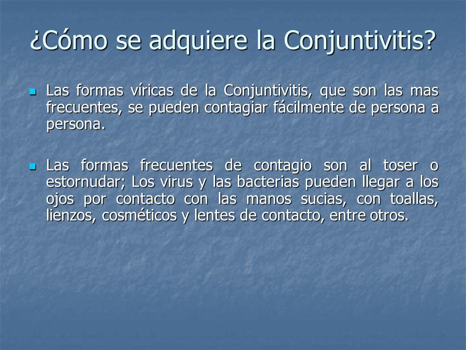 ¿Cómo se adquiere la Conjuntivitis? Las formas víricas de la Conjuntivitis, que son las mas frecuentes, se pueden contagiar fácilmente de persona a pe