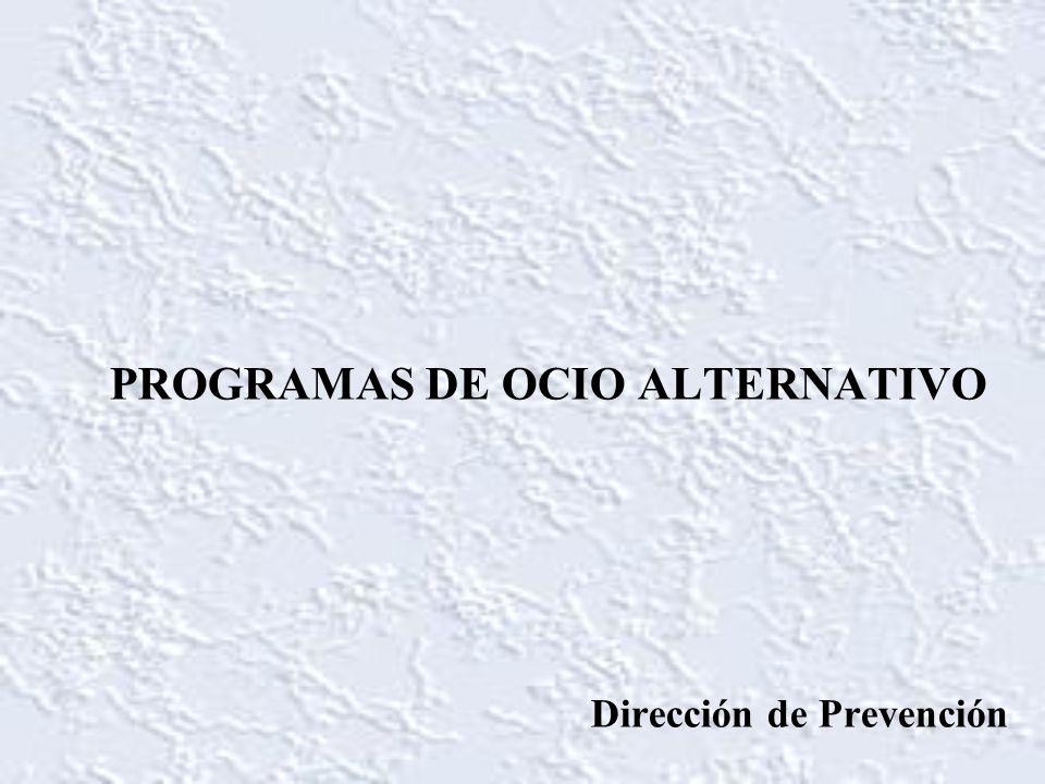 PROGRAMAS DE OCIO ALTERNATIVO Dirección de Prevención