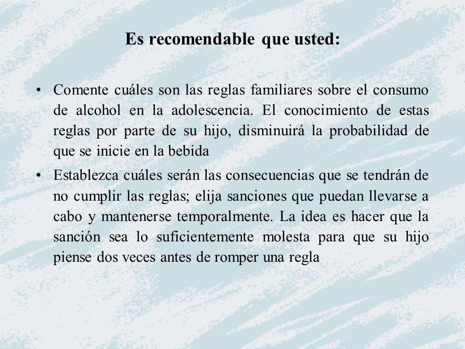 Es recomendable que usted: Comente cuáles son las reglas familiares sobre el consumo de alcohol en la adolescencia. El conocimiento de estas reglas po