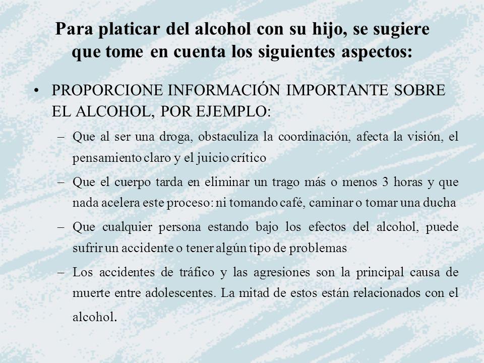 PROPORCIONE INFORMACIÓN IMPORTANTE SOBRE EL ALCOHOL, POR EJEMPLO: –Que al ser una droga, obstaculiza la coordinación, afecta la visión, el pensamiento