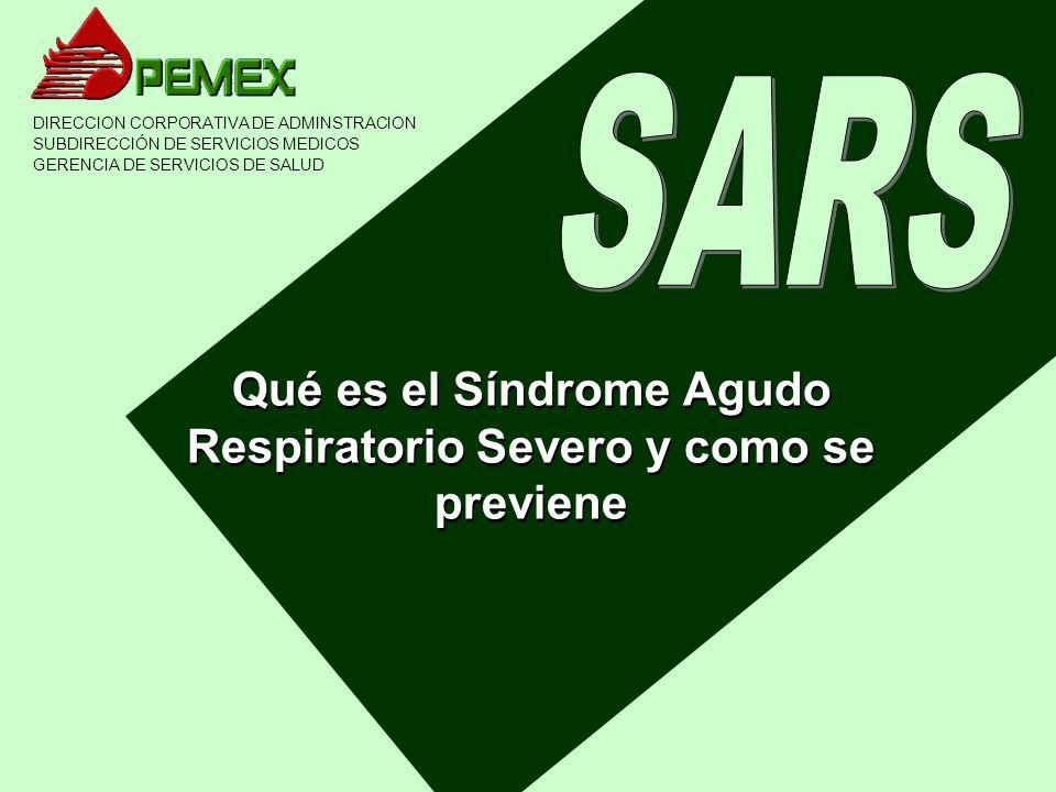 Qué es el Síndrome Agudo Respiratorio Severo y como se previene DIRECCION CORPORATIVA DE ADMINSTRACION SUBDIRECCIÓN DE SERVICIOS MEDICOS GERENCIA DE S