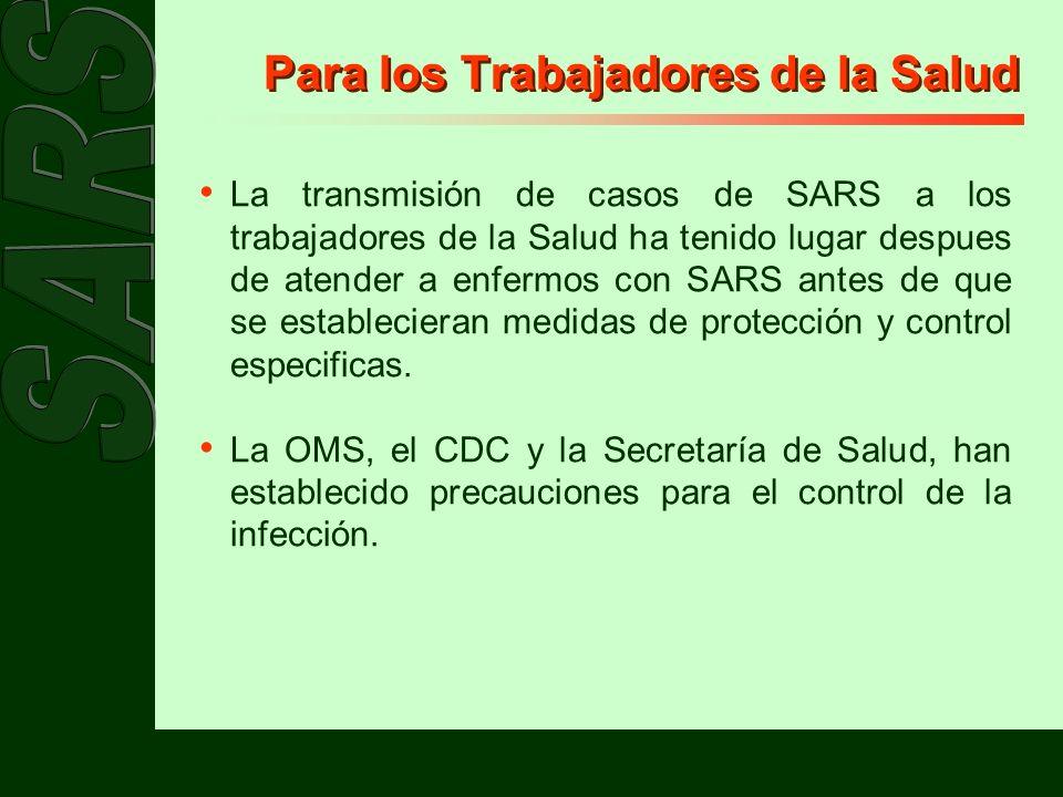 Para los Trabajadores de la Salud La transmisión de casos de SARS a los trabajadores de la Salud ha tenido lugar despues de atender a enfermos con SAR