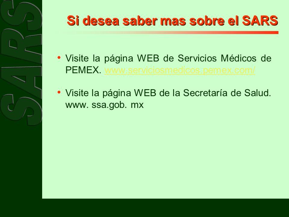 Si desea saber mas sobre el SARS Visite la página WEB de Servicios Médicos de PEMEX. www.serviciosmedicos.pemex.com/www.serviciosmedicos.pemex.com/ Vi