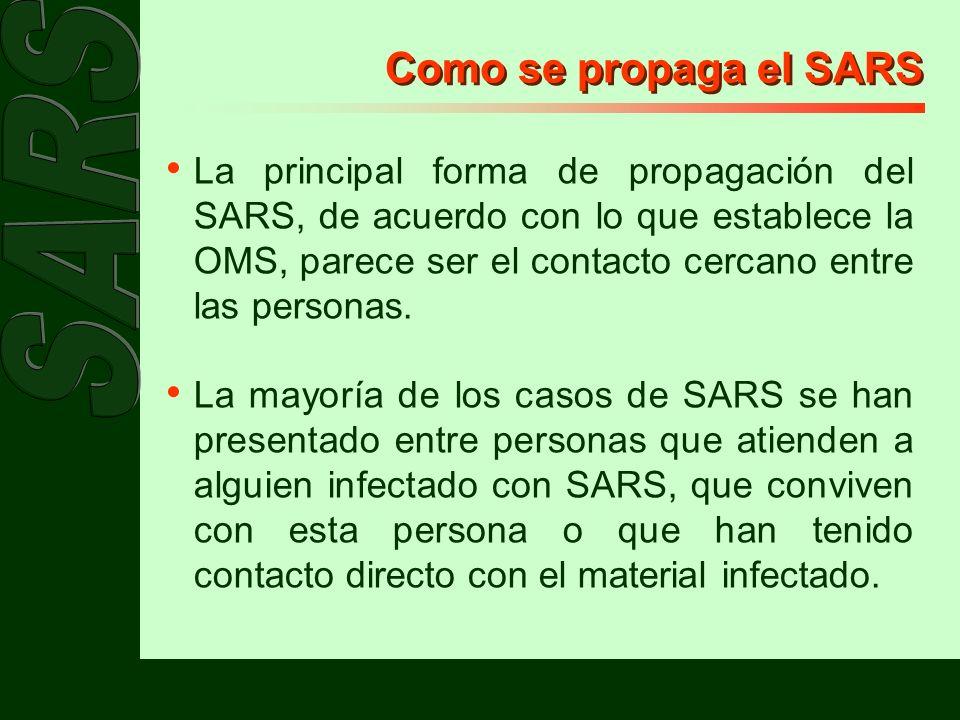 Como se propaga el SARS Estudios recientes de la OMS han demostrado que : El virus del SARS a temperatura ambiente, puede sobrevivir en superficies y utensilios hasta por 48 hrs.